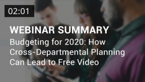 Budgeting for 2020: How Cross-Departmental Planning Can Lead to Free Video (Summary)